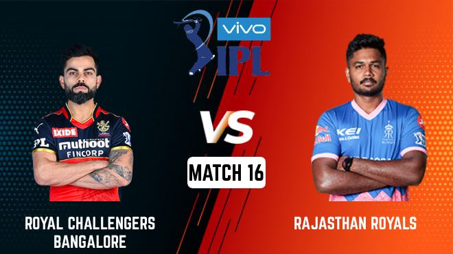 RCB vs RR : Bangalore vs Rajasthan : Match 16, Match Prediction – Who will win today's match? DREAM11 fantasy team prediction